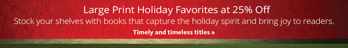Now through December 31, 2015, save 35 percent on large print holiday favorites from Thorndike Press.