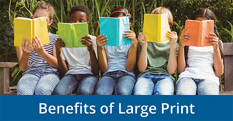 Benefits of Large Print
