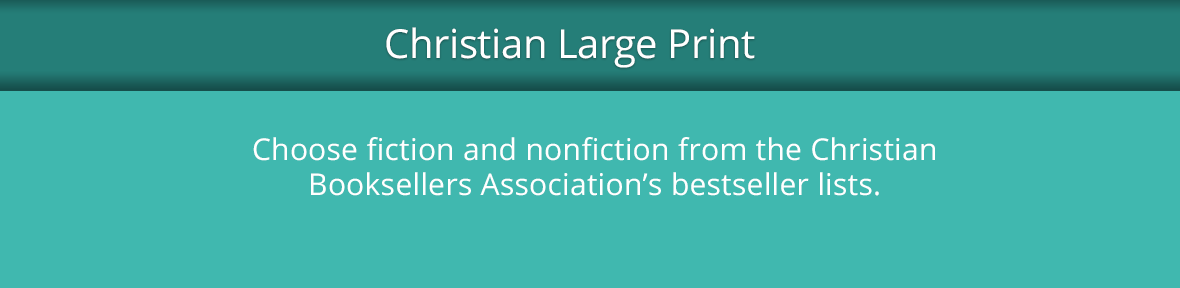 Choose large print titles from teh Christian Booksellers Association bestseller list