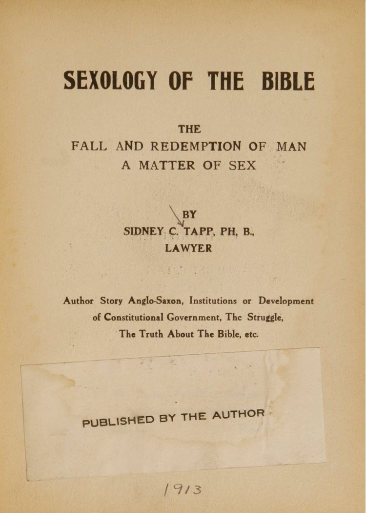 Tapp, Sidney C. Sexology of the Bible: the fall and redemption of man: a matter of sex: by Sidney C. Tapp. Burton Publishing, c. 1913. Archives of Sexuality & Gender