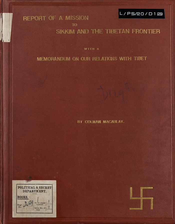 L/PS/20/D129: Colman Macaulay, Report of a mission to Sikkim and the Tibetan frontier with a memorandum on our relations with Tibet. (Calcutta: Government of Bengal, 1885)