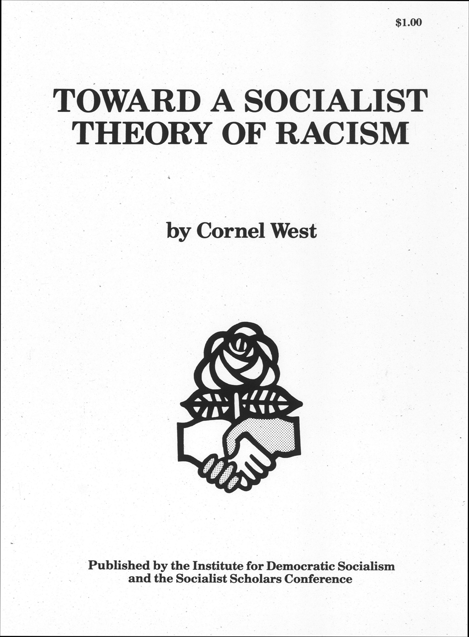 Toward a Socialist Theory of Racism by Cornel West. Sourced from Political Extremism and Radicalism in the 20th Century: Far Right and Left Political Groups in the US, Europe, and Australia a groundbreaking digital collection of primary source documents that allows researchers to explore the development, actions and ideologies behind 20th century extremism and radicalism.