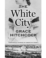 The White City: Historical Stories of American Crime