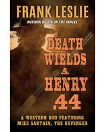 Death Wields a Henry .44: A Western Duo